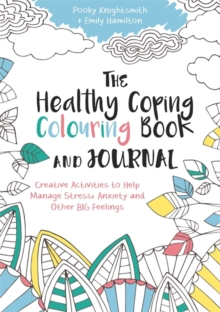 The Healthy Coping Colouring Book and Journal : Creative Activities to Help Manage Stress, Anxiety and Other Big Feelings, Paperback / softback Book