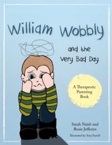 William Wobbly and the Very Bad Day : A Story About When Feelings Become Too Big, Paperback / softback Book