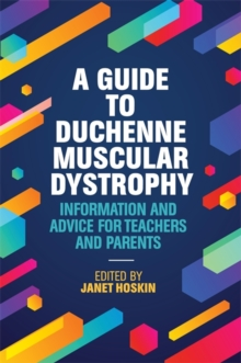A Guide to Duchenne Muscular Dystrophy : Information and Advice for Teachers and Parents, Paperback / softback Book
