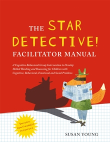 The STAR Detective Facilitator Manual : A Cognitive Behavioral Group Intervention to Develop Skilled Thinking and Reasoning for Children with Cognitive, Behavioral, Emotional and Social Problems, Paperback / softback Book