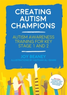 Creating Autism Champions : Autism Awareness Training for Key Stage 1 and 2, Paperback / softback Book
