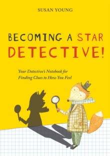 Becoming a STAR Detective! : Your Detective's Notebook for Finding Clues to How You Feel, Paperback / softback Book
