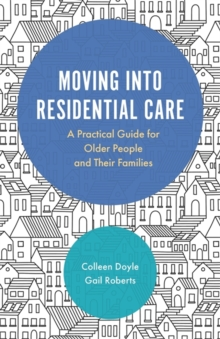 Moving into Residential Care : A Practical Guide for Older People and their Families, Paperback Book