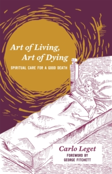 Art of Living, Art of Dying : Spiritual Care for a Good Death, Paperback / softback Book