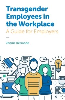 Transgender Employees in the Workplace : A Guide for Employers, Paperback Book
