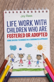 Life Work with Children Who are Fostered or Adopted : Using Diverse Techniques in a Coordinated Approach, Paperback / softback Book