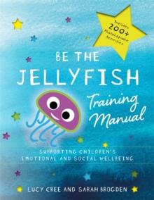 Be the Jellyfish Training Manual : Supporting Children's Social and Emotional Wellbeing, Paperback / softback Book