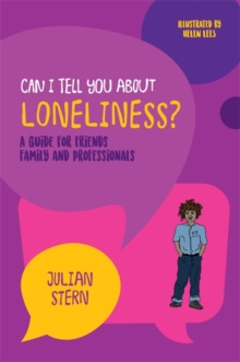 Can I tell you about Loneliness? : A Guide for Friends, Family and Professionals, Paperback / softback Book