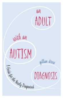 An Adult with an Autism Diagnosis : A Guide for the Newly Diagnosed, Paperback Book
