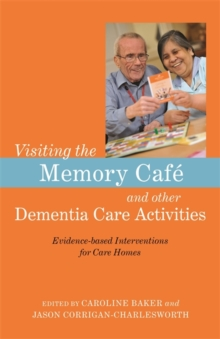 Visiting the Memory Cafe and other Dementia Care Activities : Evidence-Based Interventions for Care Homes, Paperback / softback Book