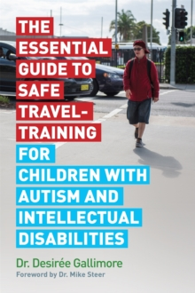 The Essential Guide to Safe Travel-Training for Children with Autism and Intellectual Disabilities, Paperback / softback Book