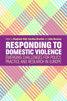 Responding to Domestic Violence : Emerging Challenges for Policy, Practice and Research in Europe, Paperback / softback Book