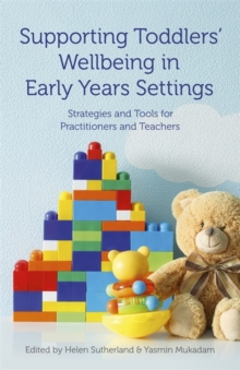 Supporting Toddlers' Wellbeing in Early Years Settings : Strategies and Tools for Practitioners and Teachers, Paperback / softback Book