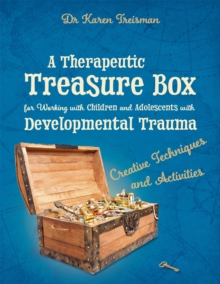 A Therapeutic Treasure Box for Working with Children and Adolescents with Developmental Trauma : Creative Techniques and Activities, Paperback Book