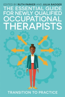The Essential Guide for Newly Qualified Occupational Therapists : Transition to Practice, Paperback Book