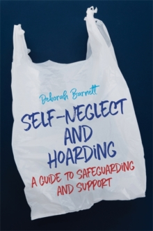 Self-Neglect and Hoarding : A Guide to Safeguarding and Support, Paperback / softback Book