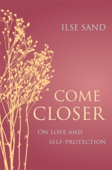 Come Closer : On Love and Self-Protection, Paperback / softback Book