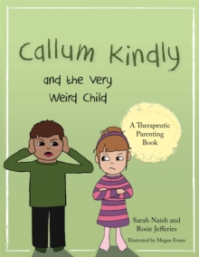 Callum Kindly and the Very Weird Child : A story about sharing your home with a new child, Paperback Book