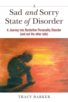A Sad and Sorry State of Disorder : A Journey into Borderline Personality Disorder (and Out the Other Side), Paperback Book