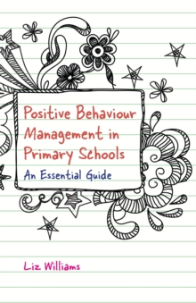 Positive Behaviour Management in Primary Schools : An Essential Guide, Paperback / softback Book