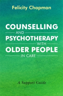 Counselling and Psychotherapy with Older People in Care : A Support Guide, Paperback Book