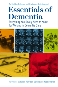 Essentials of Dementia : Everything You Really Need to Know for Working in Dementia Care, Paperback / softback Book