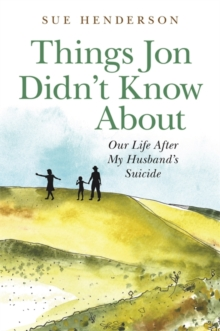 Things Jon Didn't Know About : Our Life After My Husband's Suicide, Paperback / softback Book