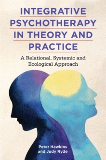 Integrative Psychotherapy in Theory and Practice : A Relational, Systemic and Ecological Approach, Paperback / softback Book
