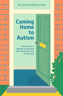 Coming Home to Autism : A Room-by-Room Approach to Supporting Your Child at Home After Asd Diagnosis, Paperback / softback Book