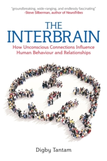 The Interbrain : How Unconscious Connections Influence Human Behaviour and Relationships, Paperback / softback Book