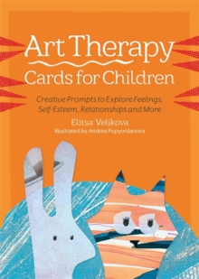 Art Therapy Cards for Children : Creative Prompts to Explore Feelings, Self-Esteem, Relationships and More, Cards Book