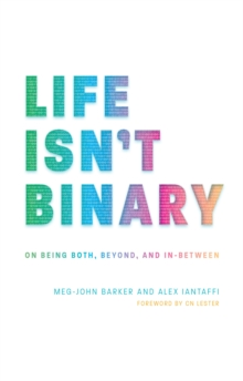 Life Isn't Binary : On Being Both, Beyond, and in-Between, Paperback / softback Book