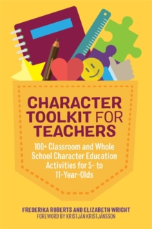 Character Toolkit for Teachers : 100+ Classroom and Whole School Character Education Activities for 5- to 11-Year-Olds, Paperback Book