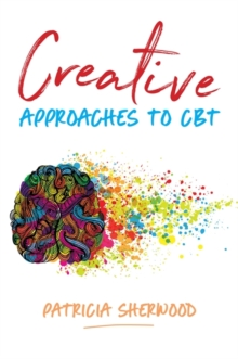 Creative Approaches to CBT : Art Activities for Every Stage of the CBT Process, Paperback Book