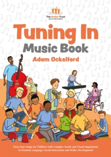 Tuning In Music Book : Sixty-Four Songs for Children with Complex Needs and Visual Impairment to Promote Language, Social Interaction and Wider Development, Paperback / softback Book