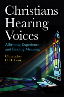 Christians Hearing Voices : Affirming Experience and Finding Meaning, Paperback / softback Book