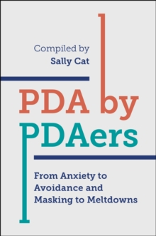 PDA by PDAers : From Anxiety to Avoidance and Masking to Meltdowns, Paperback / softback Book