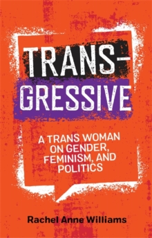 Transgressive : A TRANS Woman on Gender, Feminism, and Politics, Paperback / softback Book