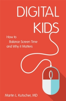 Digital Kids : How to Balance Screen Time, and Why it Matters, Paperback / softback Book