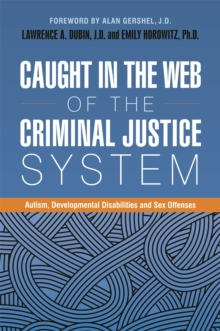Caught in the Web of the Criminal Justice System : Autism, Developmental Disabilities, and Sex Offenses, Paperback Book
