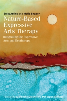 Nature-Based Expressive Arts Therapy : Integrating the Expressive Arts and Ecotherapy, Paperback / softback Book