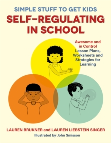 Simple Stuff to Get Kids Self-Regulating in School : Awesome and in Control Lesson Plans, Worksheets, and Strategies for Learning, Paperback / softback Book