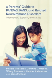 A Parents' Guide to PANDAS, PANS, and Related Neuroimmune Disorders : Information, Support, and Advice, Paperback / softback Book