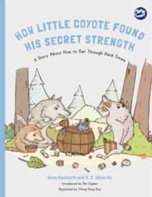 How Little Coyote Found His Secret Strength : A Story About How to Get Through Hard Times, Paperback Book