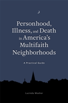 Personhood, Illness, and Death in America's Multifaith Neighborhoods : A Practical Guide, Paperback / softback Book
