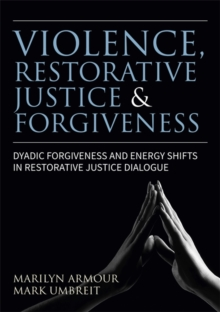 Violence, Restorative Justice, and Forgiveness : Dyadic Forgiveness and Energy Shifts in Restorative Justice Dialogue, Paperback / softback Book
