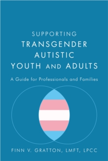 Supporting Transgender Autistic Youth and Adults : A Guide for Professionals and Families, Paperback / softback Book
