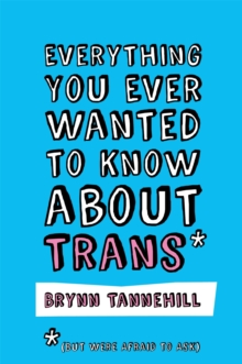 Everything You Ever Wanted to Know about Trans (But Were Afraid to Ask), Paperback / softback Book