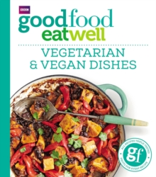 Good Food Eat Well: Vegetarian and Vegan Dishes, Paperback / softback Book
