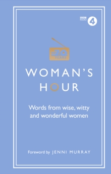 Woman's Hour: Words from Wise, Witty and Wonderful Women, Hardback Book